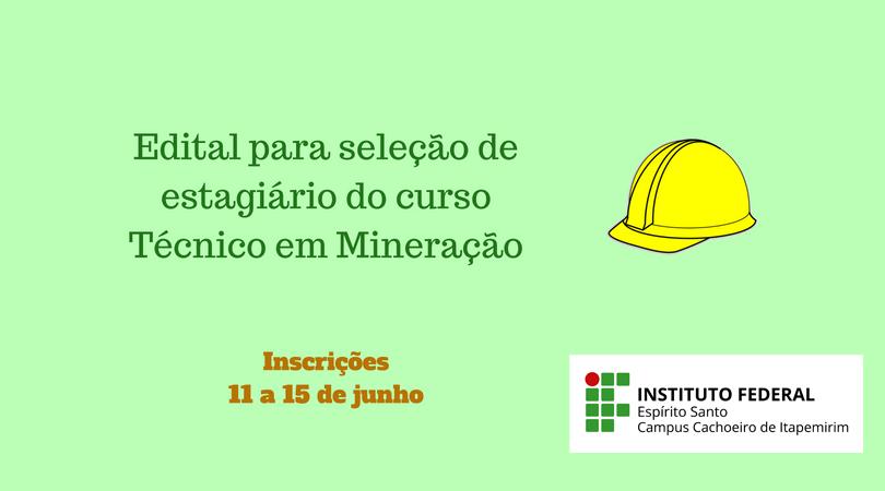Está aberto o edital para seleção de estagiários para o curso Técnico em Mineração