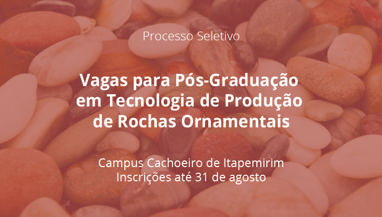 Inscrições abertas para Curso de Pós-Graduação em Tecnologias de Produção de Rochas Ornamentais