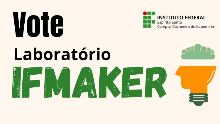 """Projeto """"Implementação de laboratório IFMaker"""" do campus Cachoeiro de Itapemirim participa de seleção para receber investimento, via emenda parlamentar"""