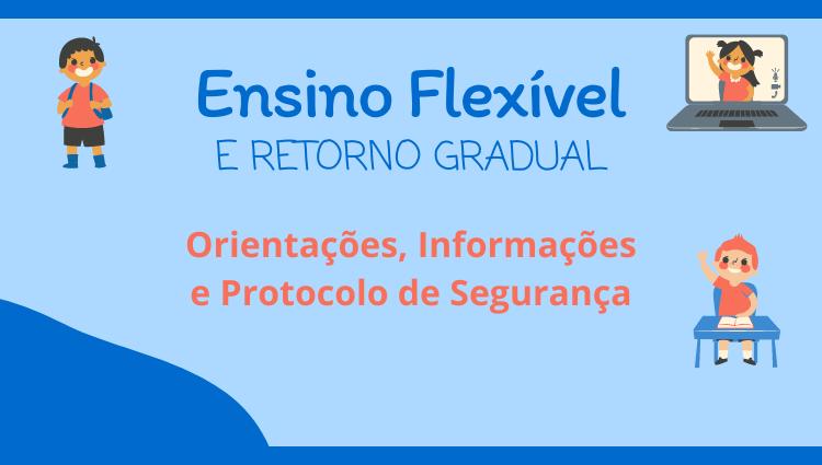 Informações e orientações – Ensino Flexível e retorno às atividades presenciais